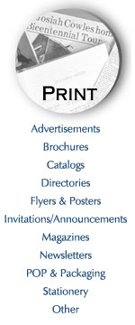 advertisements, brochures, catalogs, directories, flyers and posters, invitations/announcements, magazines, newsletters, POP and packaging, stationary, other